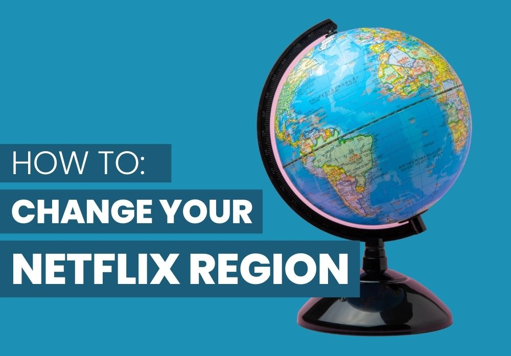 how to change your netflix region