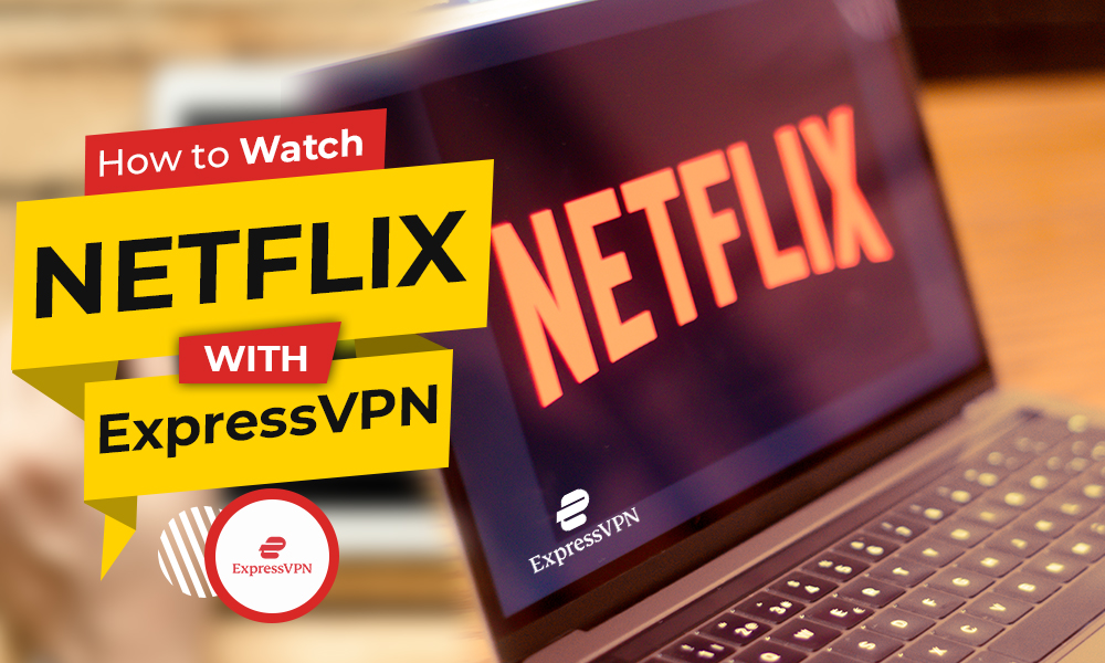 how to watch netflix with expressvpn
