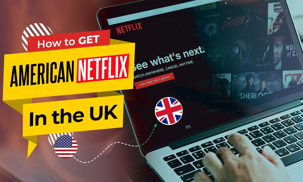 how to get american netflix in UK