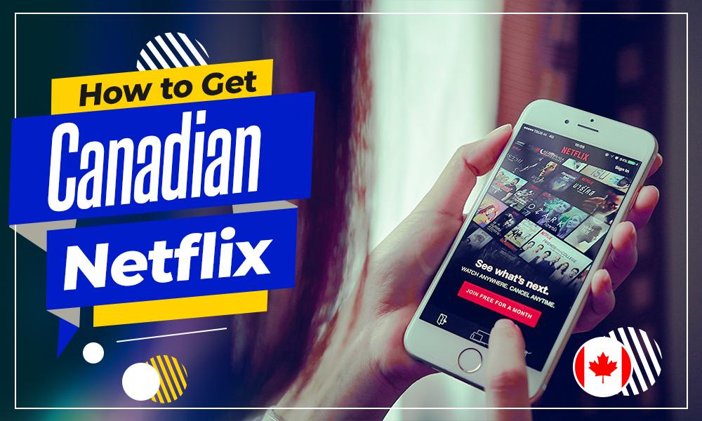 get Canadian netflix